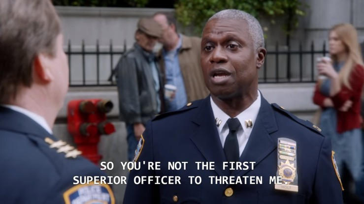 "Image shows Captain Holt looking condescending, saying ""You're not the first superior officer to threaten me."""