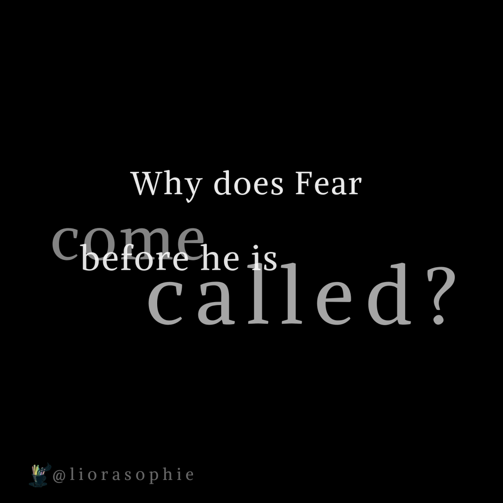 Why does Fear come before he is called?