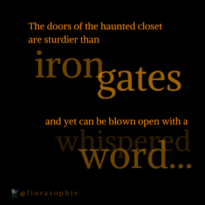 The doors to the haunted closet are sturdier than iron gates, and yet can be blown open with a whispered word